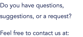 Do you have questions, suggestions, or a request? Feel free to contact us at: